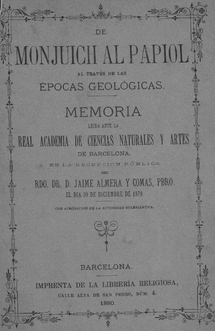 """Memoria titulada """"Del Montjuïc al Papiol a través de las épocas geológicas"""" leída por el canónigo y geólogo Jaume Almera en la Real Academia de Ciencias de Barcelona el 20 de diciembre de 1879."""